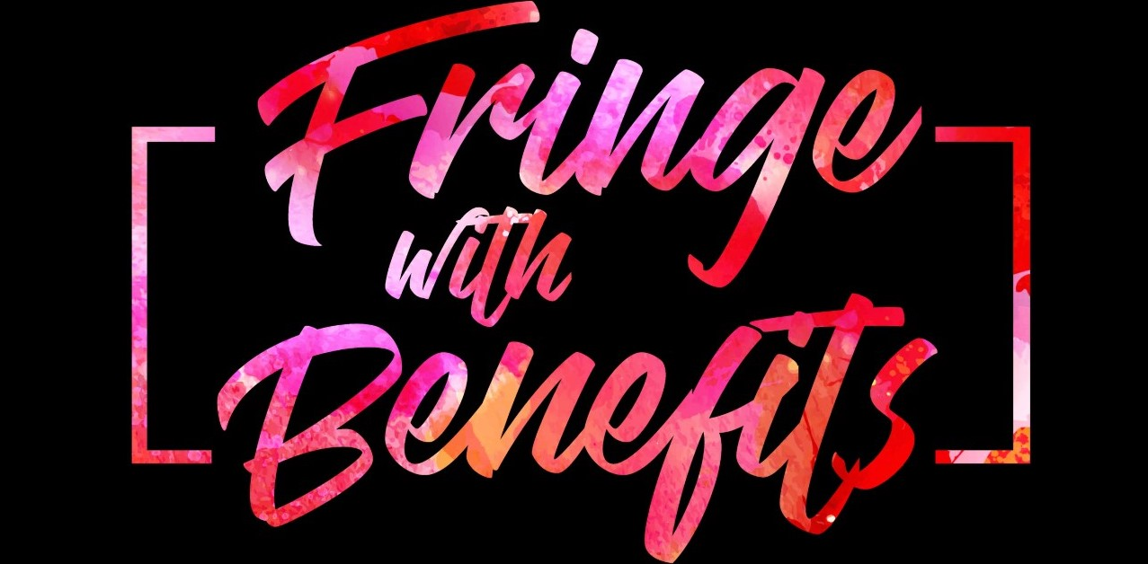 FRINGE WITH BENEFITS