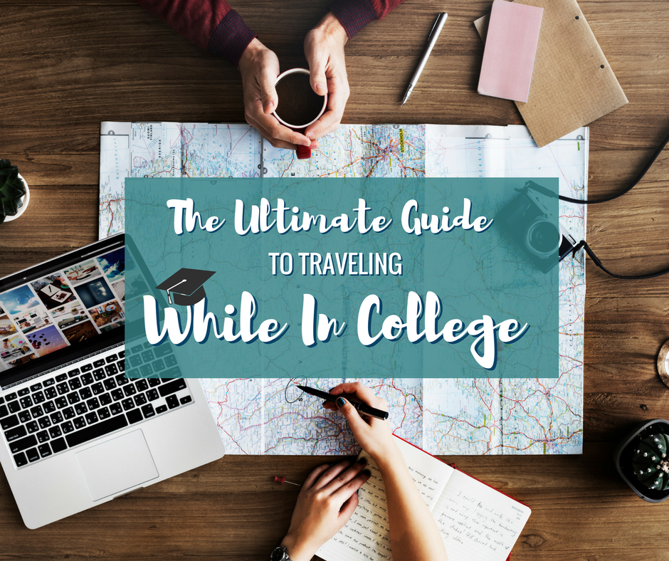 The ultimate guide to traveling while in college