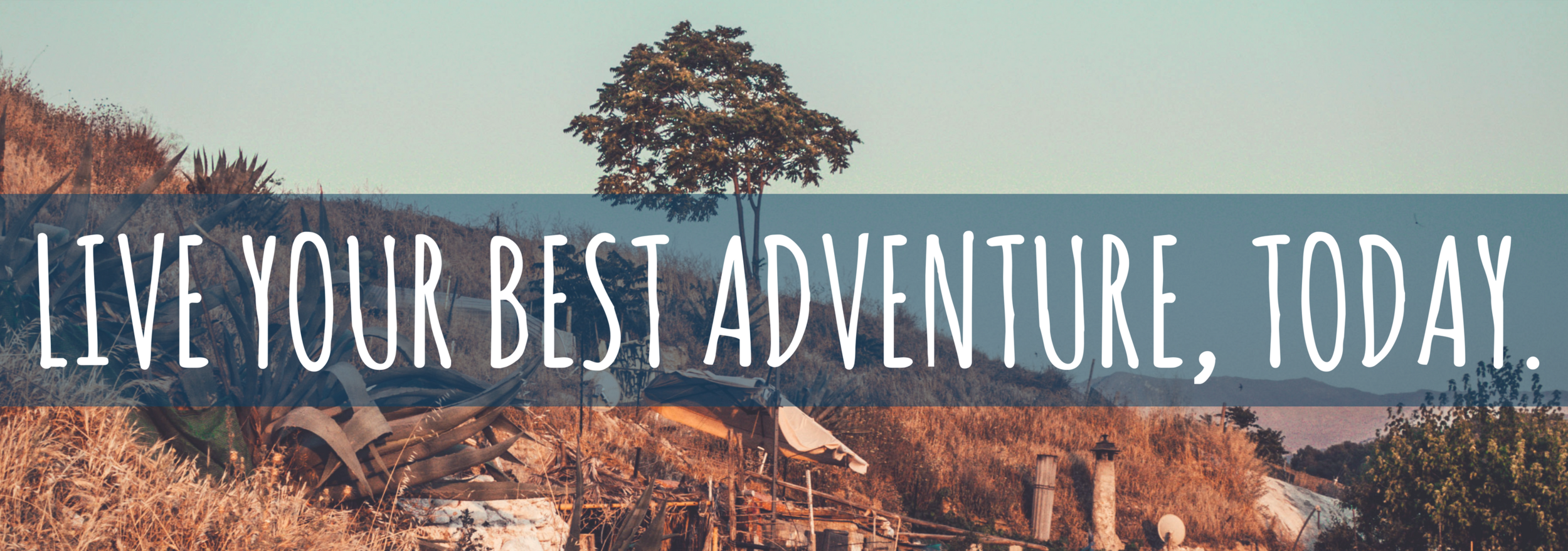 Live your best adventure, today.