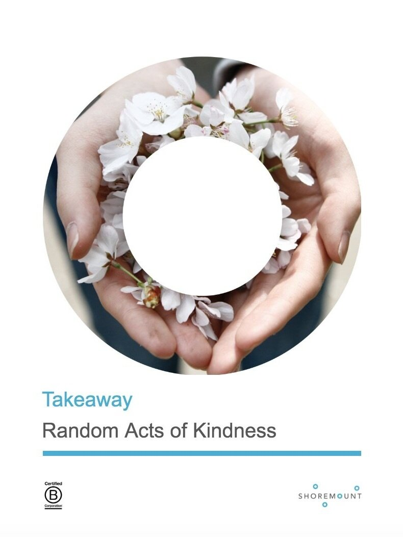 Acts of Kindness - Ideas for people to put into practice; if not in person, anonymously.