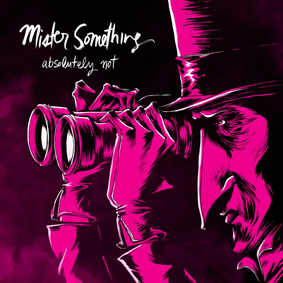 Mister Something Album Art (for Absolutely Not)