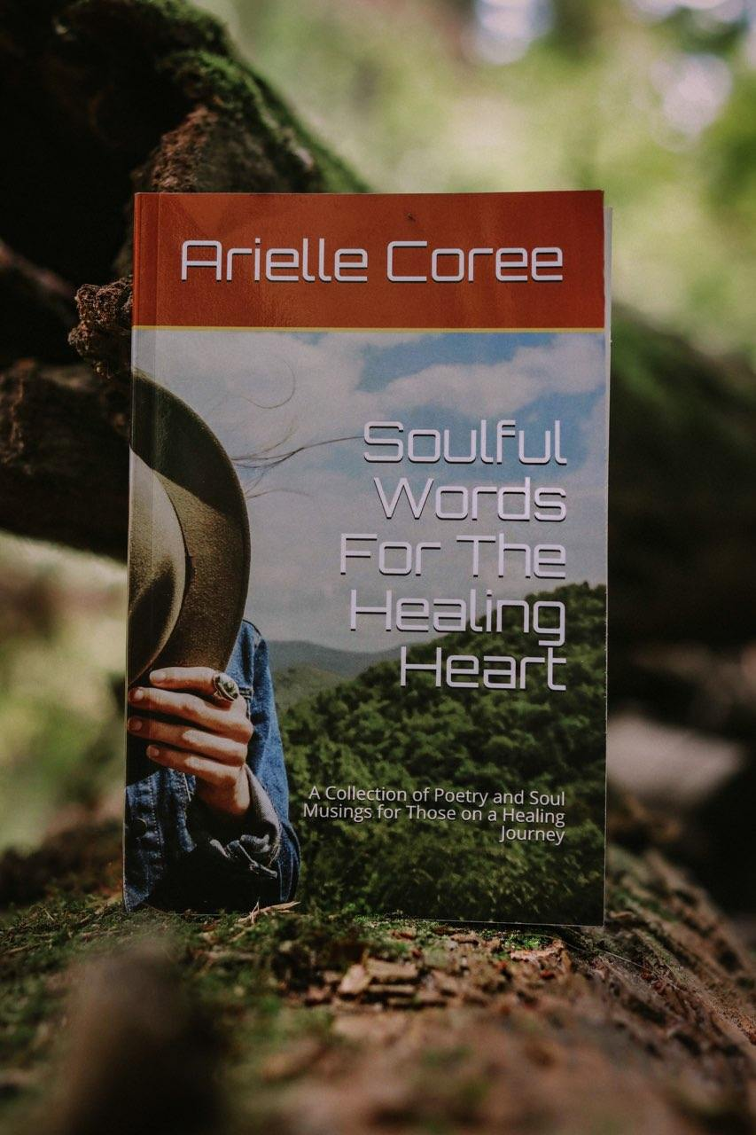Soulful Words For The Healing Heart, Poetry By Arielle Coree