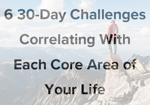 6 30-Day challenges correlating with Each core area of your life