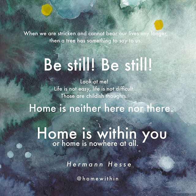 When we are stricken and cannot bear our lives any longer, then a tree has something to say to us: . . Be still! Be still! Look at me! . . Life is not easy, life is not difficult. Those are childish thoughts. . . Home is neither here nor there. Home is within you, or home is nowhere at all. . . - Hermann Hesse . . Custom watercolor art by @anna_wiesemann Poetry discovered via @spiritandnatureauroville . . #athomeintheworld #homewithin #hermannhesse #consciouslife #stillness #home #presence #natureteaches #naturelovers