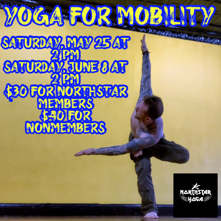 Hey there everyone! Join us for Yoga for Mobility this Saturday, May 25 and June 8 at 2 PM  we will be exploring the movement in between poses and refining them to get the most that we can out of our practice! $30 for Northstar members $40 for nonmembers.  let's work on flexibility stability and strength and power!