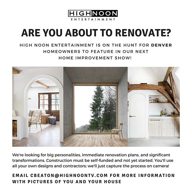 The production company behind Fixer Upper is casting for a new Denver home improvement show!  We want construction to start in the next month or two and finish 3-5 months after that. Commitment is minimal (we'd need about three days total to shoot), and it's a fun chance to chronicle your renovations!  Email me if you're interested or know someone who might be. And please share this image and casting details with your friends and network!  cbeaton@highnoontv.com  http://highnoontv.com  #denverrenovation #denverdesign #denverhome #denverhomes #denverinteriordesign #denverlife #denvermade #denverhomeowner #denverrenovation #denverblogger  #denverdesigner #coloradodesigner #coloradolocal #coloradohomeflippers #denverco #coloradotalent #coloradohomes #denverrealtor #fixerupper #denverrealestate #denverstyle#housegoals