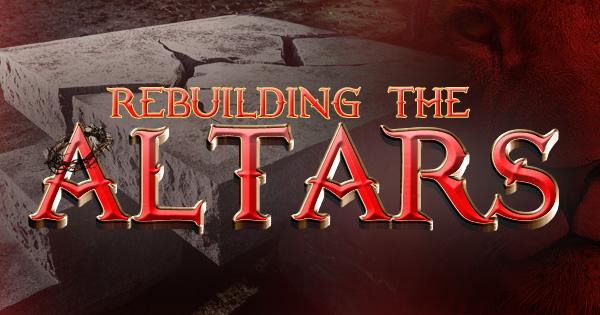 Rebuilding The Altars