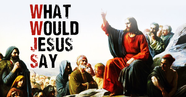What-Would-Jesus-Say
