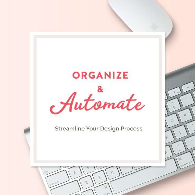 Organize & Automatate   Nesha Woolery   For designers looking to streamline their design process, allowing them to work faster and more efficiently, ultimately resulting in more income.