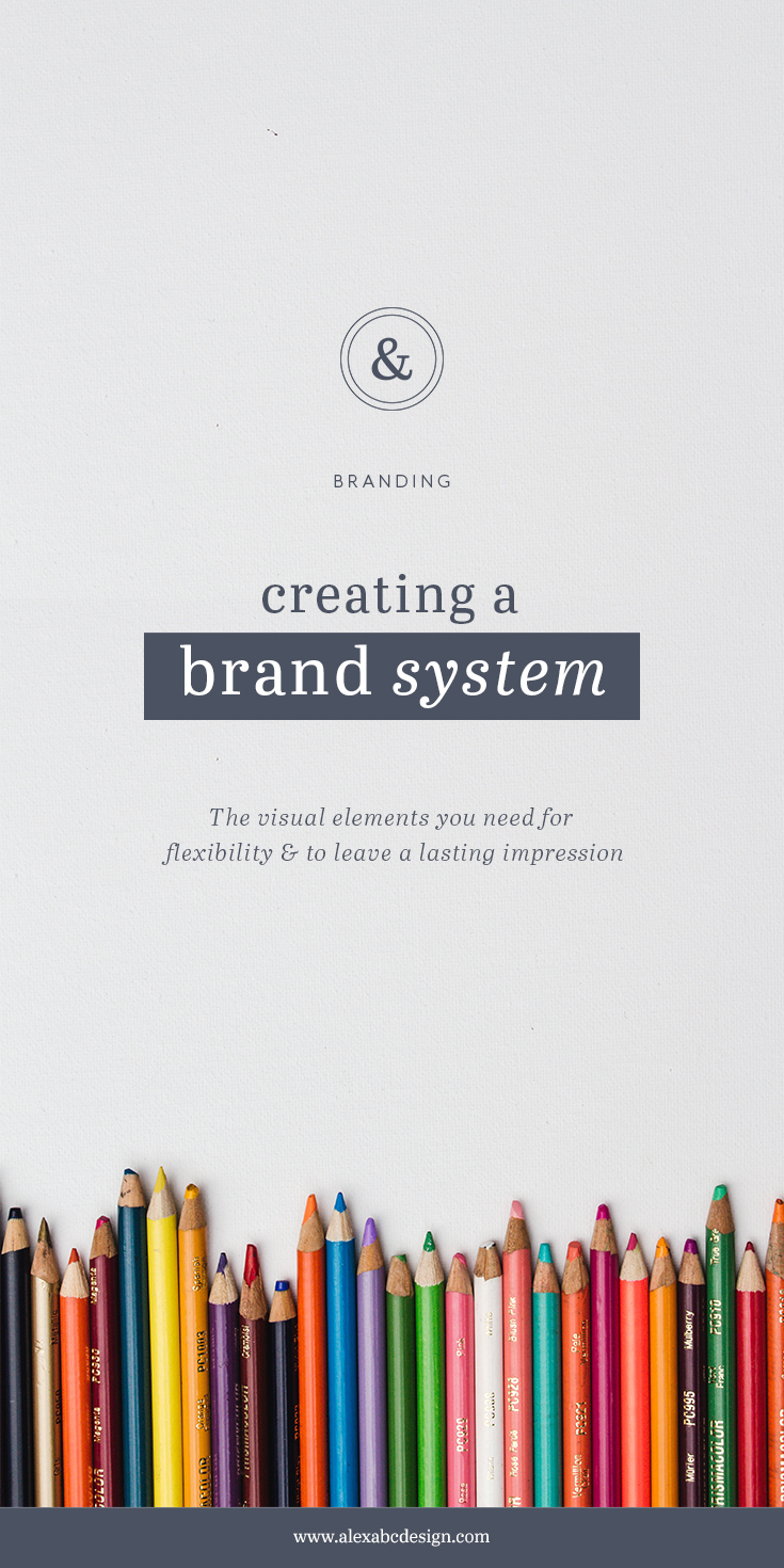 Creating a Brand System: The visual elements you need for flexibility & to leave a lasting impression · Alexa B. Creative & Design