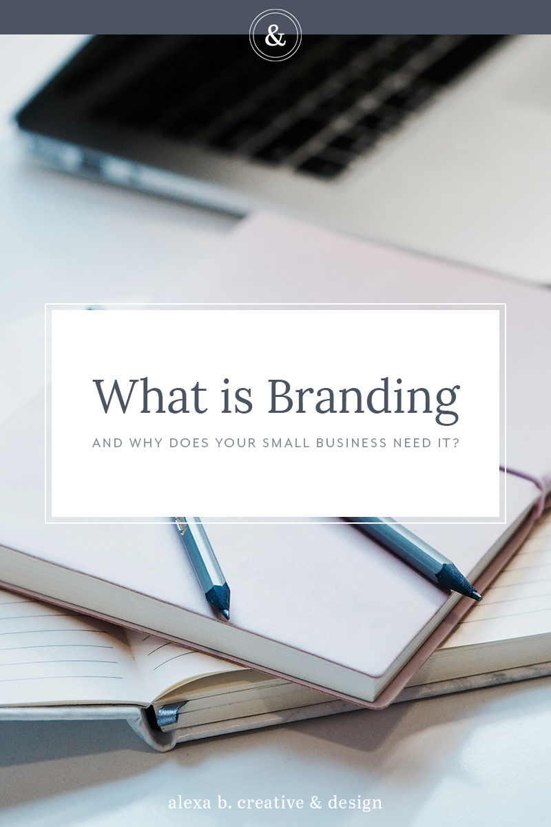 What is branding, and why does your small business need it? Alexa B. Creative & Design