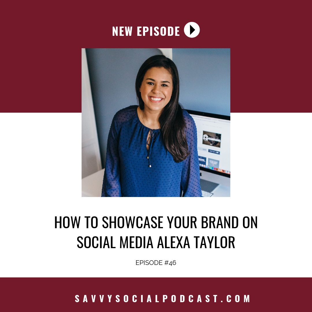 How to Showcase Your Brand On Social Media | Savvy Social Podcast Interview with Alexa Taylor of Alexa B. Creative & Design