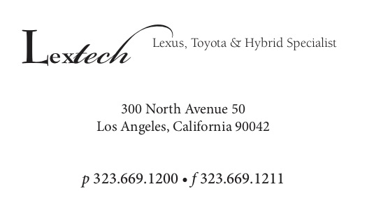 Lextech  (323) 669-1200 300 N Ave 50 Los Angeles, CA 90042  http://www.thelextech.com   Lexus and Toyota Certified Specialist, ASE Certified . We provide dealer services, repairs and performance for less on all Lexus, Toyota and Scion. We offer great customer service with factory-trained professional technicians. We utilize state-of-the-art technology and authentic Lexus, Toyota, Scion and Prius factory parts. We also have experience with Honda, Acura, Nissan and Infinity, and are also factory trained Hybrid Synergy Drive Technicians.