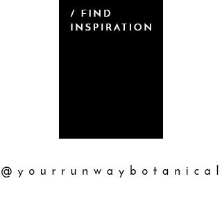 FindInspiration_RunwayBotanical.jpg
