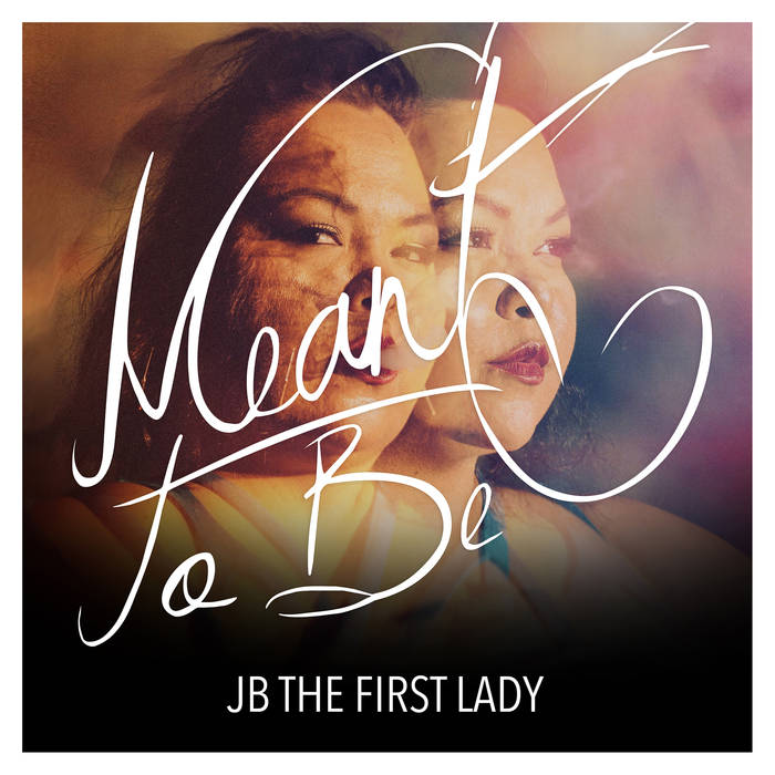 JB THE FIRST LADY TRACK: MEANT TO BE ALBUM: MEANT TO BE