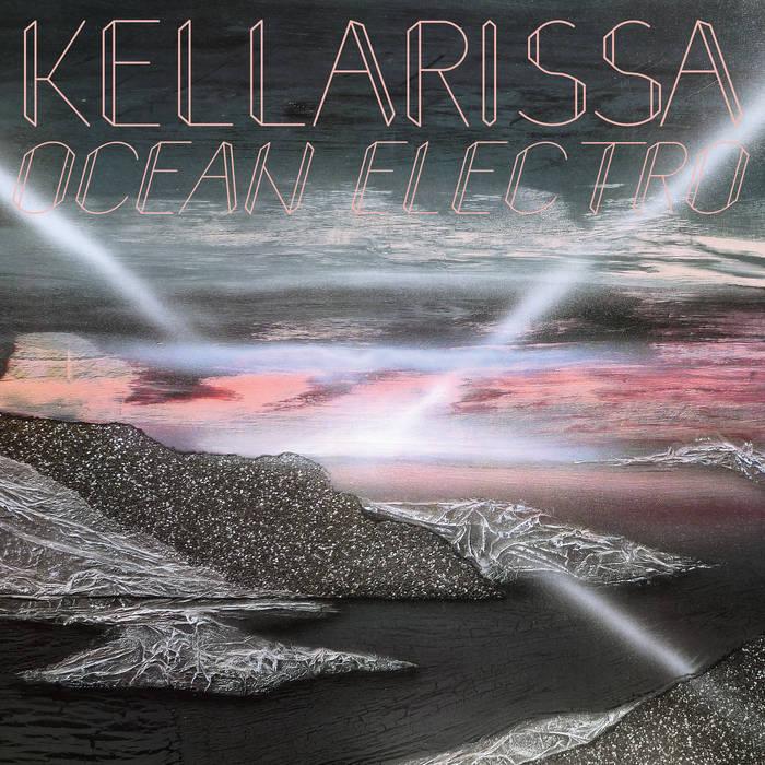KELLARISSA TRACK: OCEAN ELECTRIC ALBUM: OCEAN ELECTRO