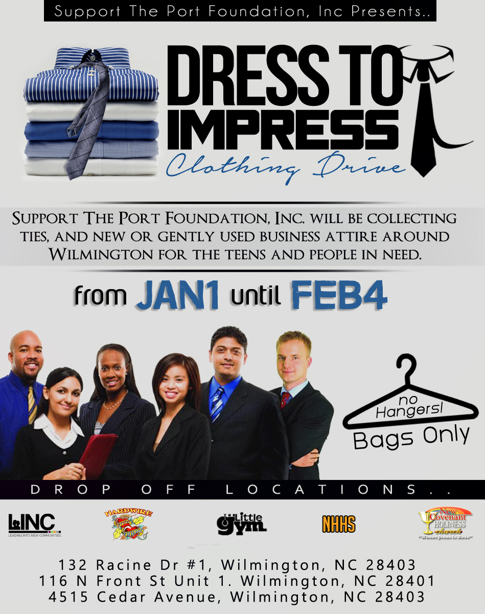 - Dress to ImpressSupport The Port Foundation, Inc. collects ties and new or gently used business attire in Wilmington for young adults and those seeking employment during their Dress to Impress Clothing Drive. From January to February Support The Port has drop off locations at various businesses throughout the Port City.