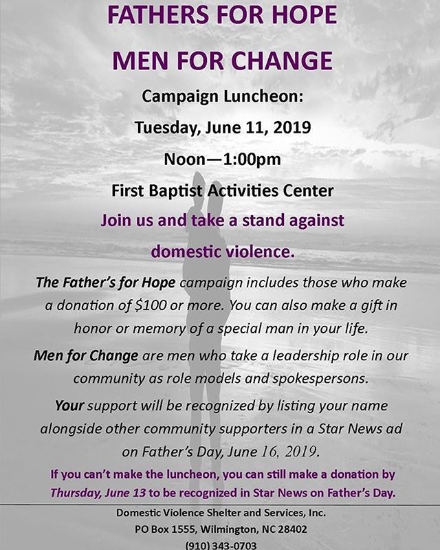 FATHERS FOR HOPE, MEN FOR CHANGE. A Campaign Luncheon. Tuesday at noon! June 11th at First Baptist Activities Center! This campaign supports initiatives designed to unite men in our community in support of the prevention of domestic violence. Be sure to come out!
