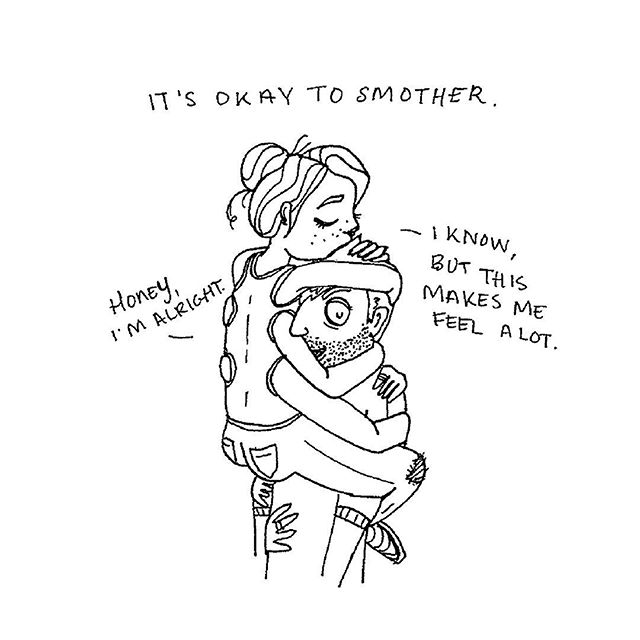 IT'S OKAY TO SMOTHER.  I'm a pain smother-er. I'll jump over the fire and try to put it out before anyone gets hurt. A lot of the time, no one needs me to do this. It's probably annoying AF. It's hard to not protect the ones we care about from pain or worry when we know how raw and lonely those situations can be. I think sometimes we are protecting ourselves from feeling those things again, too.  Love your people fiercely.