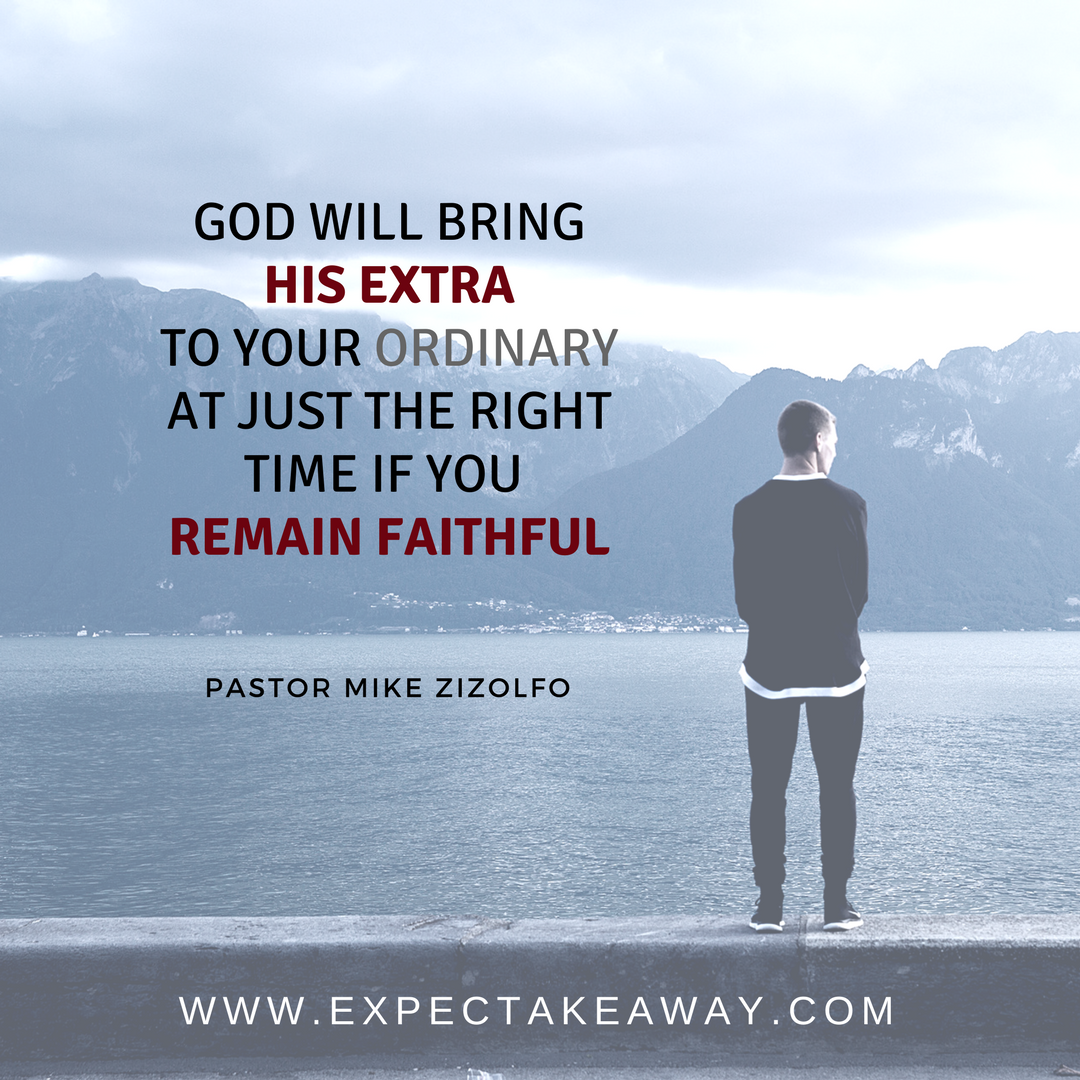 God will bring His extra to your ordinary at just the right time if we remain faithful.png