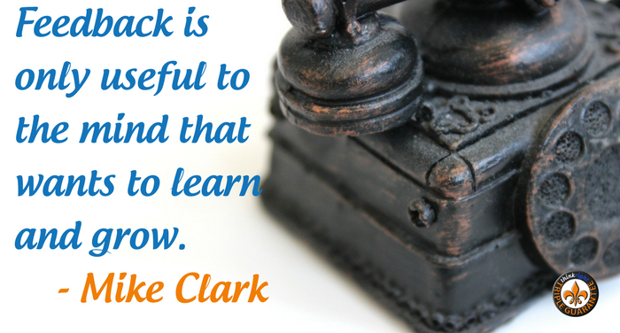 Feedback is only useful to the mind that wants to learn and grow