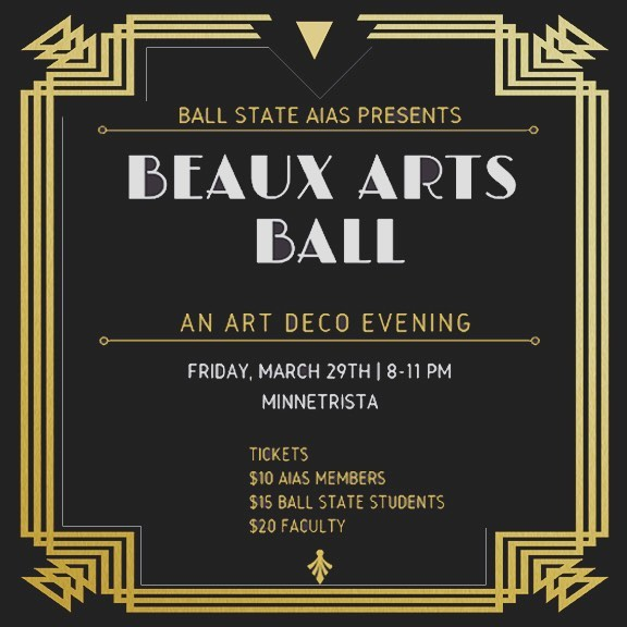 Get ready for our second annual Beaux Arts Ball! With an Art Deco theme, appetizers, drinks and dancing, you won't want to miss out on this exciting night. Ticket pre-sale will start March 11th. #aias #beauxarts #ballstatecap