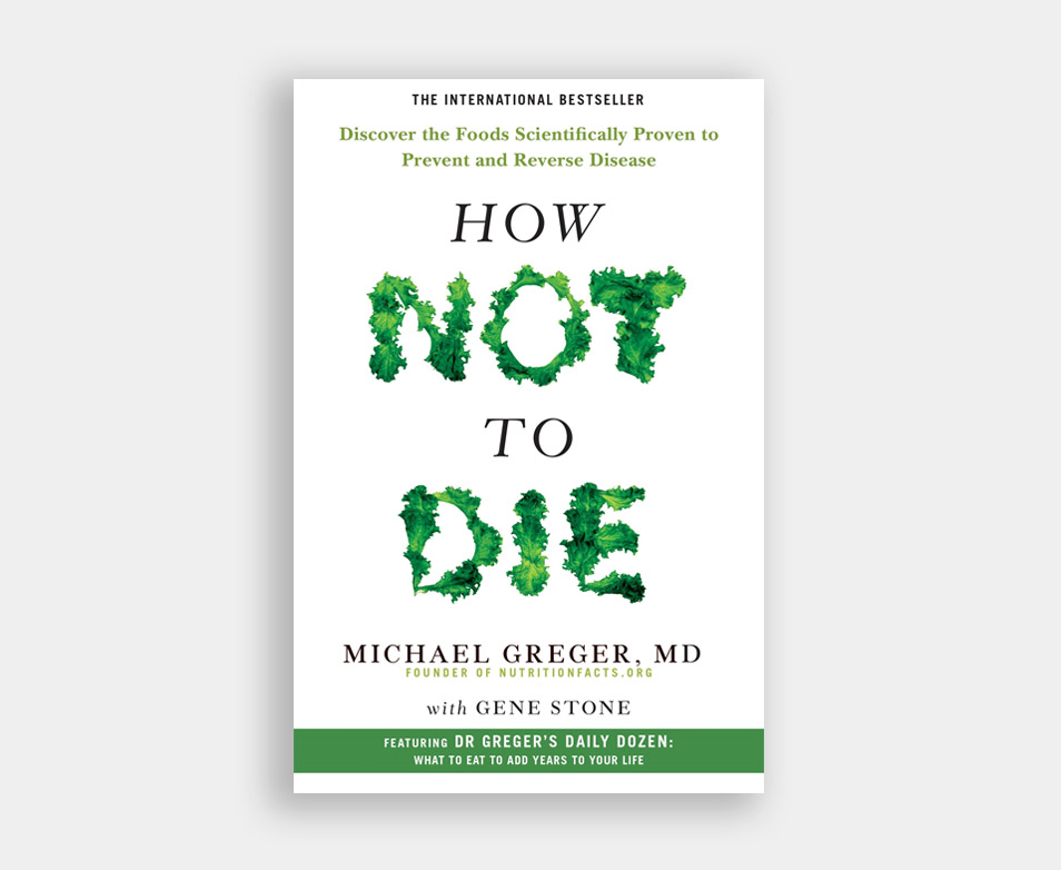 How Not To Die - Michael Greger MD