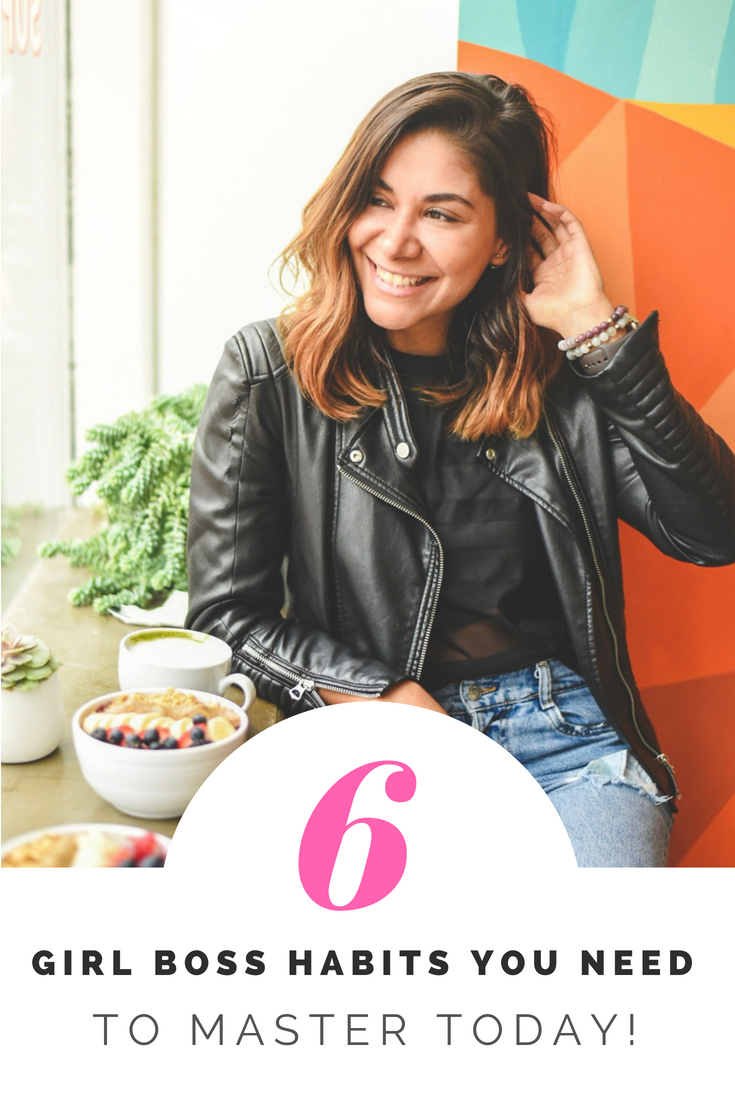 6 GIRLBOSS HABITS YOU NEED TO MASTER TODAY