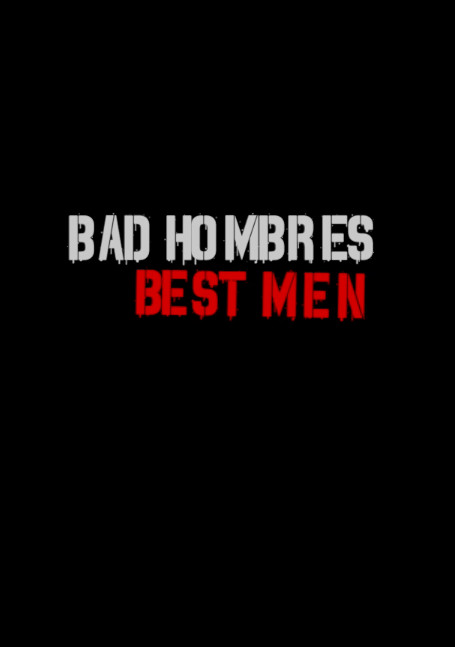 Bad Hombres, Best Men