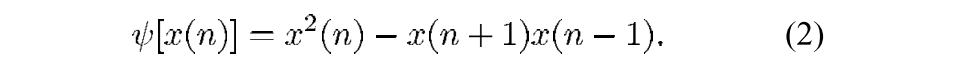 Where  ψ  is nonlinear energy, x is your data, and  n is your sample number.