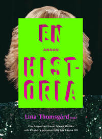 En annan historia (fackbok, antologi)   Redaktör: Lina Thomsgård   51 historiska personer som alla borde känna till.  Jag berättar i denna breda antologi om musikmakaren Britt Lindeborg.  Vem skulle du skriva om?