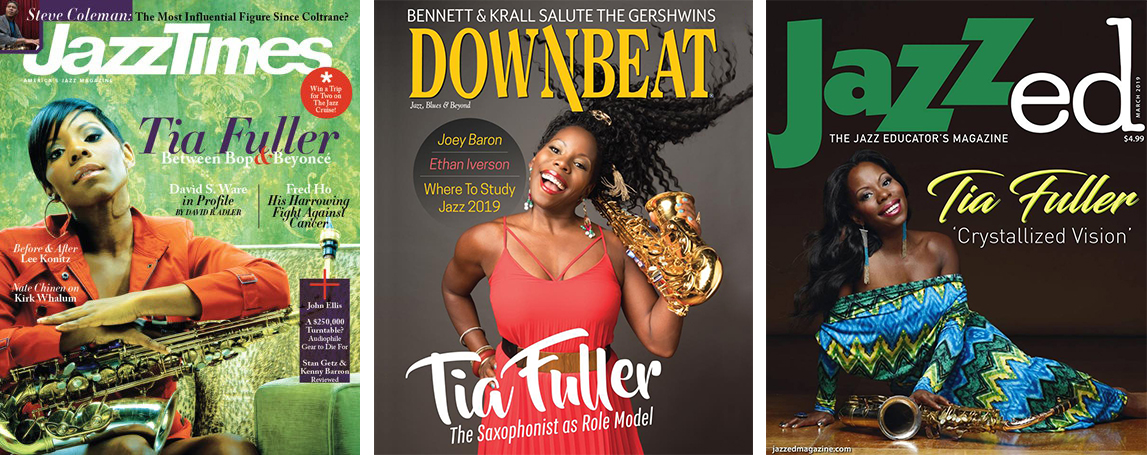"As a performer and professor of jazz, Tia was named the  Best Alto Saxophonist of 2018 by JazzTimes  and graced the magazine's June 2010 cover. She garnered DownBeat Magazine's International Critics Poll ""Rising Star"" nod two years in a row – 2013 and 2014 and made the cover this year. She was also the cover story or JazzEd magazine's March 2019 issue."