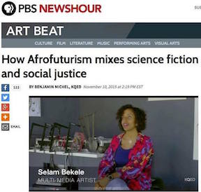 """"""" Bekele described Afrofuturism, a growing artistic movement, as a mix of science fiction and social justice. The movement uses elements of fantasy and magical realism to examine narratives from the African diaspora and construct stories of the future. """"I'm seeking to break through definition and break through time …to find stories that go beyond that and speak to the human spirit,"""" she said.  """"   read more at  PBS"""
