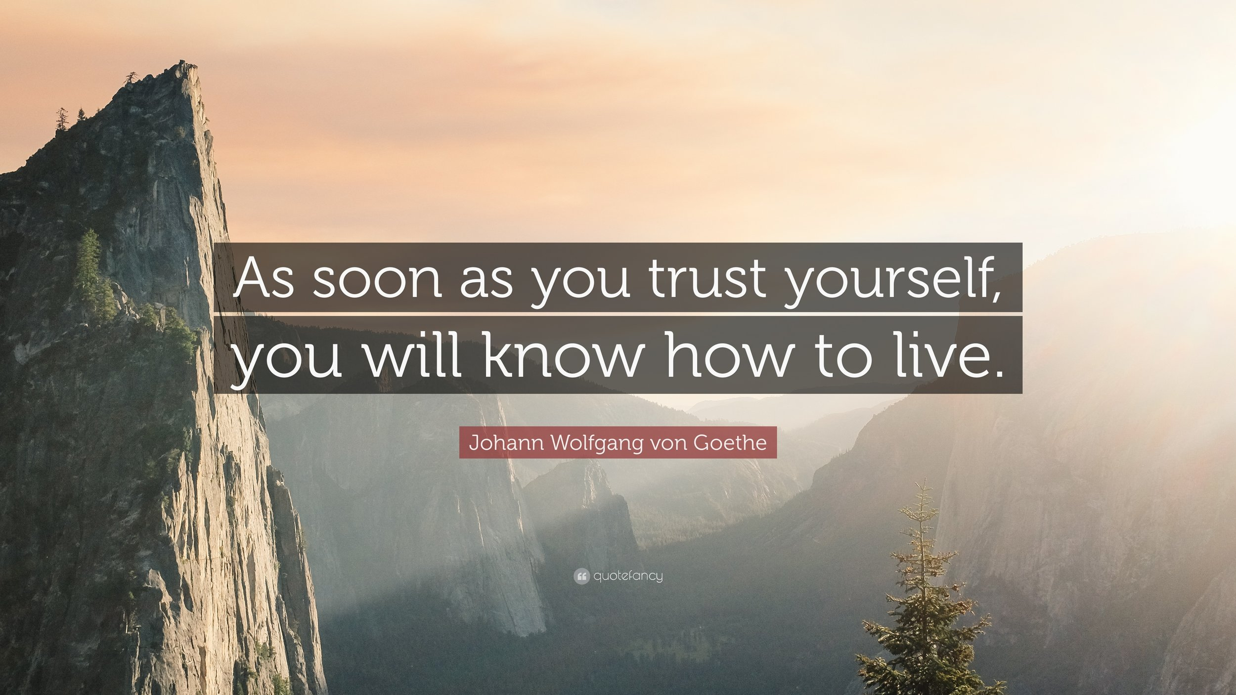 43568-Johann-Wolfgang-von-Goethe-Quote-As-soon-as-you-trust-yourself-you.jpg