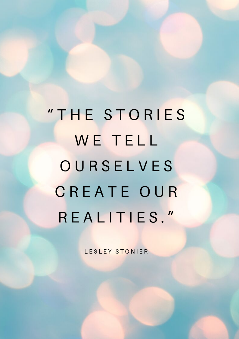 """The stories we tell ourselves create our realities."".png"