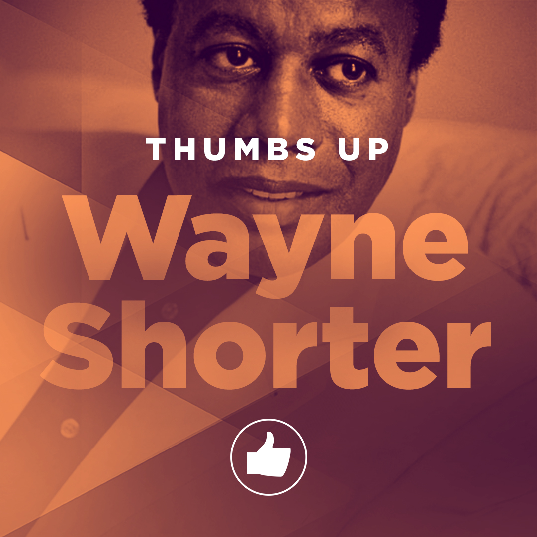 Thumbs Up: Wayne Shorter