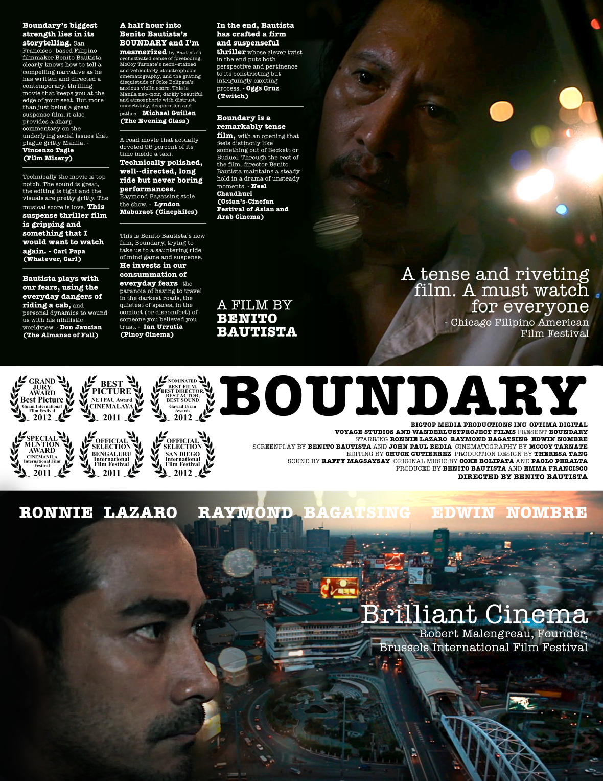 Boundary Film 2011   Director Benito Bautista ( The Gift of Barong, HARANA ) refashions true stories of Manila's taxi cab drivers into an ominous, unpredictable ride from the dark streets of Manila to the isolated hills of Antipolo.  It's only a few days before Christmas in Manila and struggling cab driver Limuel needs to reach his boundary (quota of customers) by the end of the night. He picks up a wealthy-looking, generous business man trying to make his way to Antipolo. But Limuel has a plan for his naïve and unsuspecting customer – a plan that he is none too proud to carry out. Things suddenly go beyond Limuel's control as he himself is thrown from the wheel to the helpless backseat of a plot bigger than he ever expected.  Power. Deception. Morality. Desperation. The intrinsic human conflict of navigating the fine line between power and ethics can have unforeseen consequences when one starts to get too close to either side. Bautista artfully finesses these concepts while commenting on the grim issues of class and political strife that Filipinos are all too familiar with. In this claustrophobic taxi ride through the gritty streets of Manila, it is hard not to feel the tension, fear, and uncertainty these characters experience, and suddenly we're fellow captives strewn along the captivation plot.   –Written by Maryanne Bilbao, San Diego Asian Film Festival