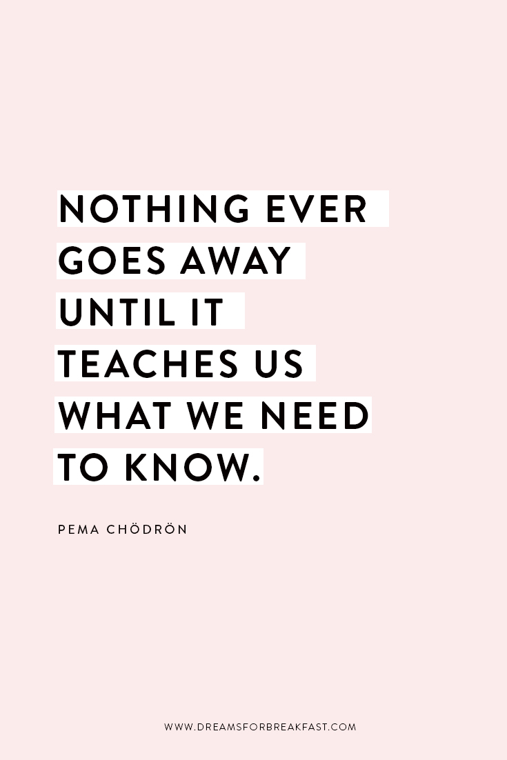 Quote_Blog_Pema-Chondron-Quote_Nothing-Goes-Away-Teaches-Us.jpg