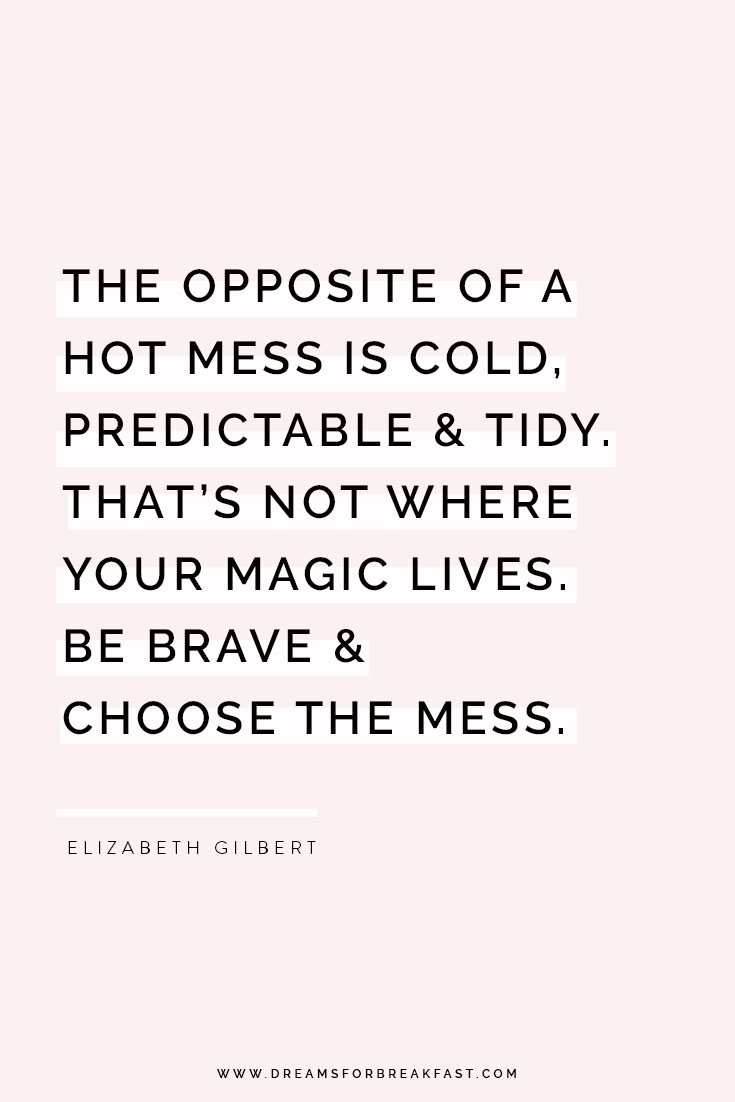 Be-Brave-Choose-Mess-Elizabeth-Gilbert.jpg