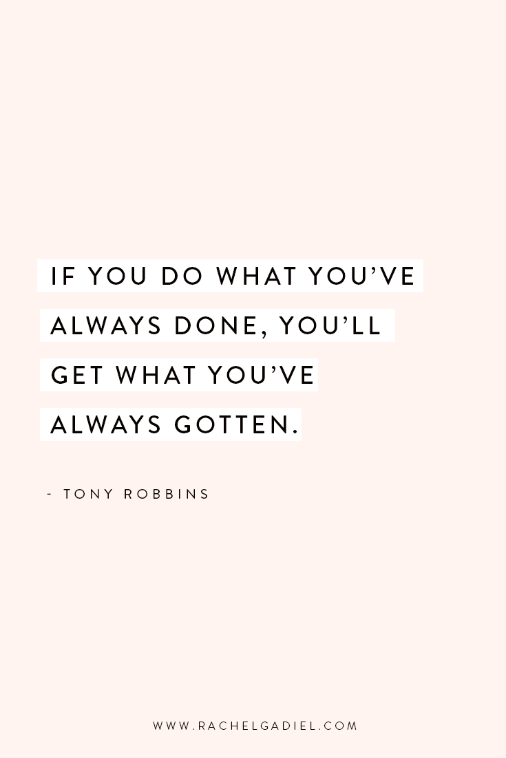 Quote_Tony-Robbins-If-You-Do-What-Youve-Always-Done-Youll-Get-What-Youve-Always-Gotten.jpg