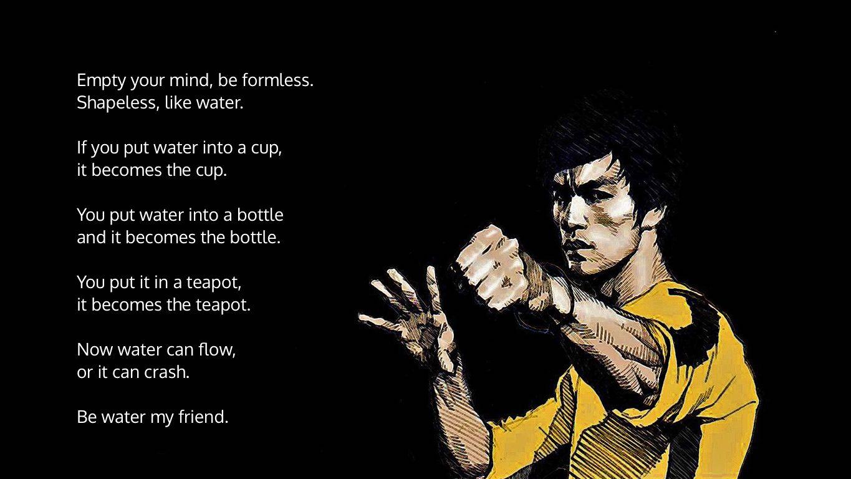 - Bruce Lee
