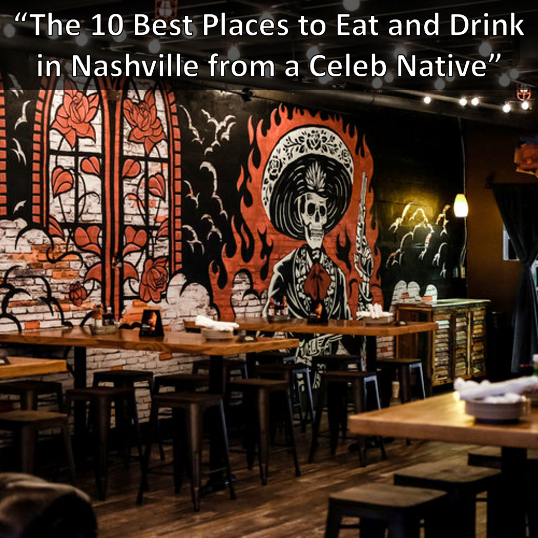 he 10 Best Places to Eat and Drink in Nashville, According to a Celeb Native