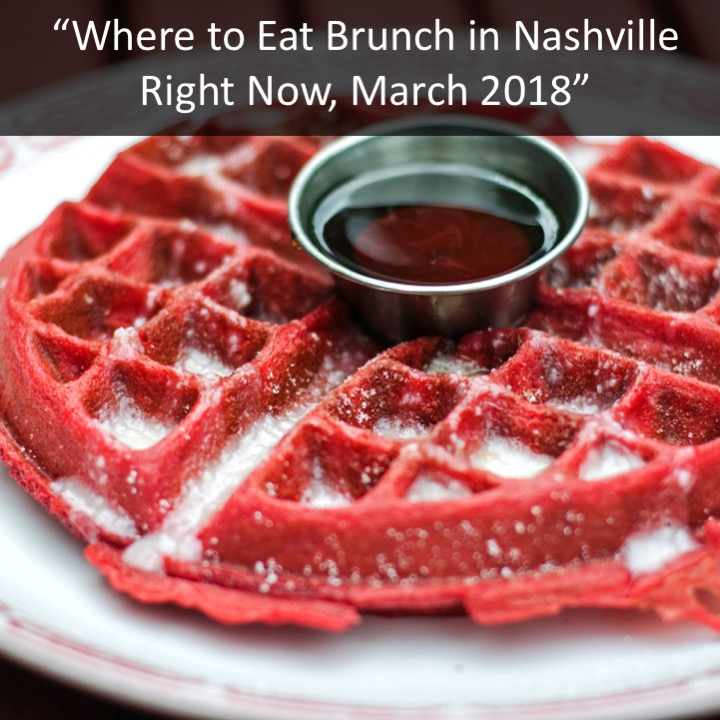 Where to Eat Brunch in Nashville Right Now, March 2018