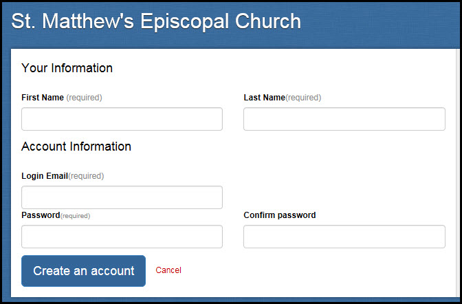 Step 2: Fill out the account form and for the Login Email field, please use the email address where you receive your Church Newsletter. Each member of your household can create their own account.