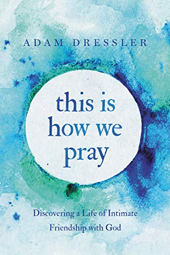this is how we pray - Discovering a life of Intimate Friendship with God