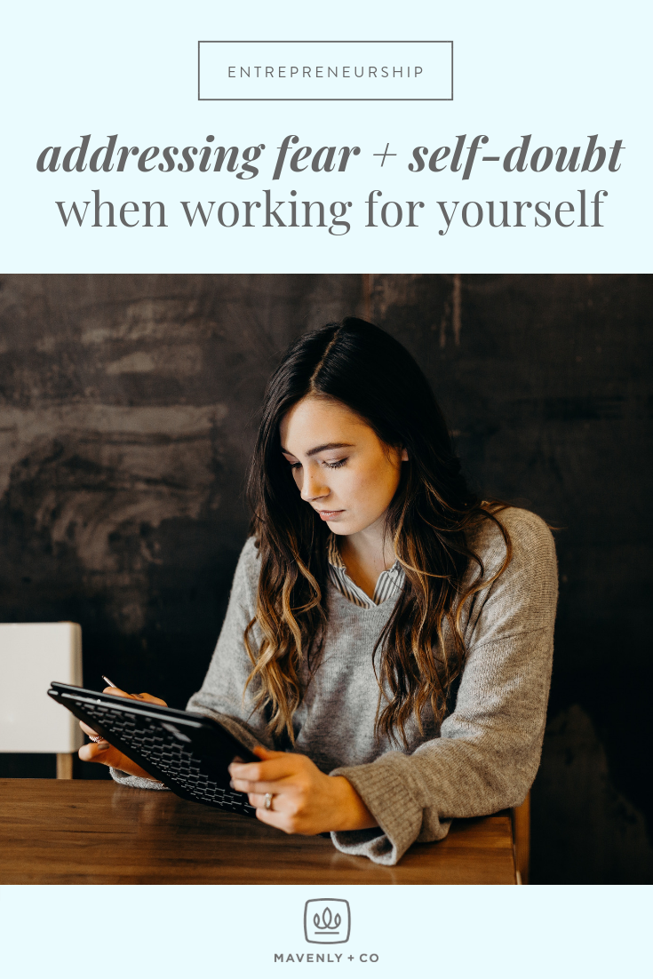 Addressing Fear + Self Doubt When Working For Yourself