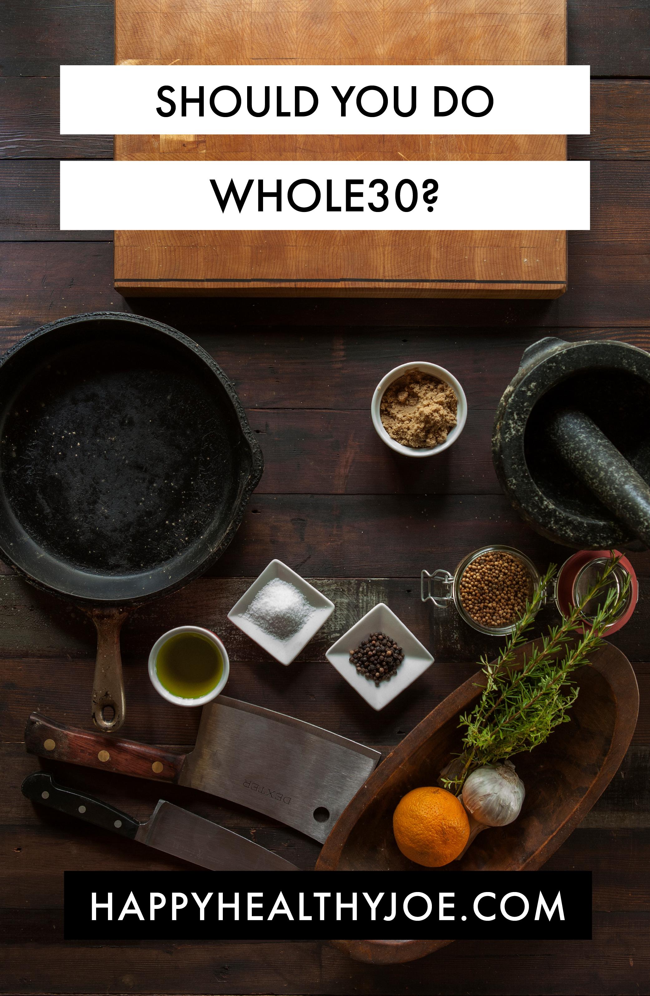 Should You Do Whole30? Happy Healthy Joe