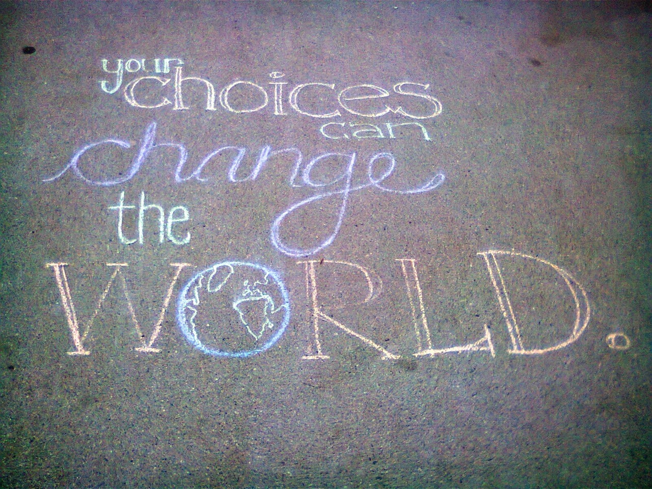 Your Choices Can Change The World     Walking along Kitsilano Beach one evening in June, I came upon this piece of sidewalk chalk art. Artist unknown.