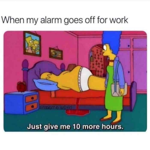 l-24904-when-my-alarm-goes-off-to-work-just-give-me-10-more-hours.jpg