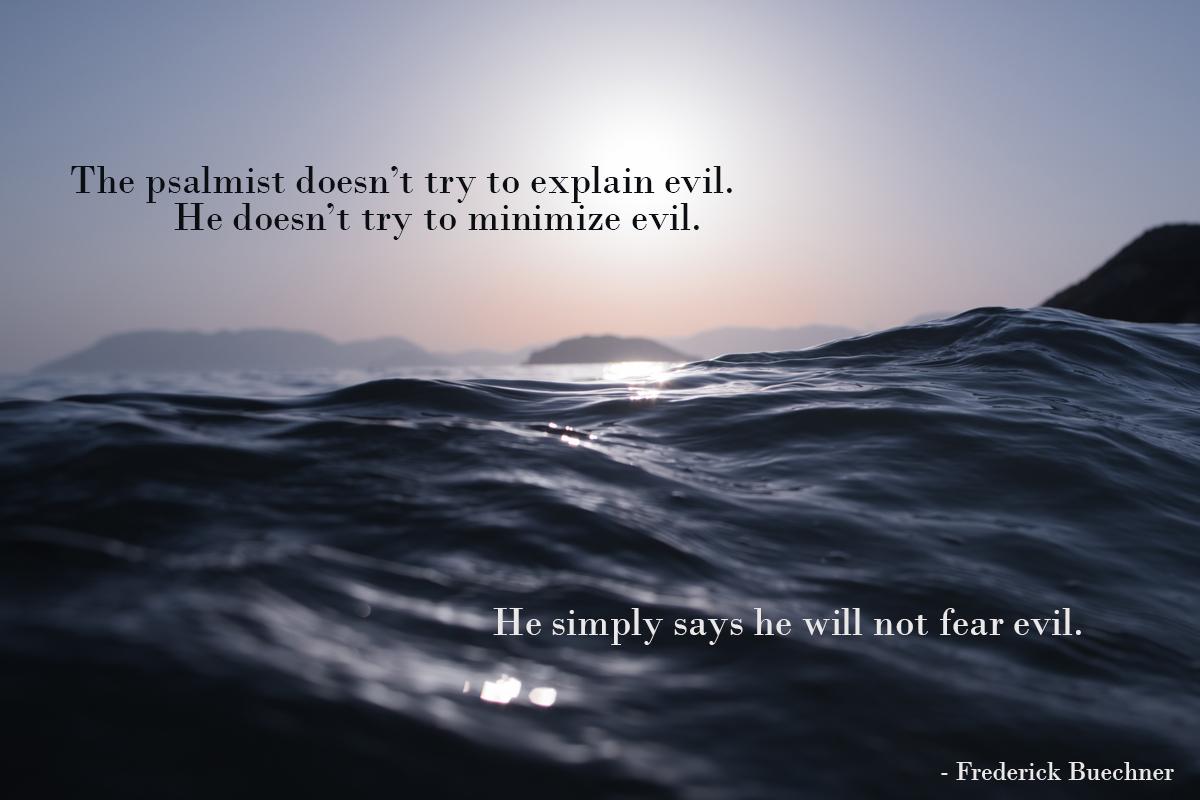The Psalmist Doesn't Try to Explain Evil.jpg
